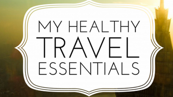 Healthy Travel Essentials
