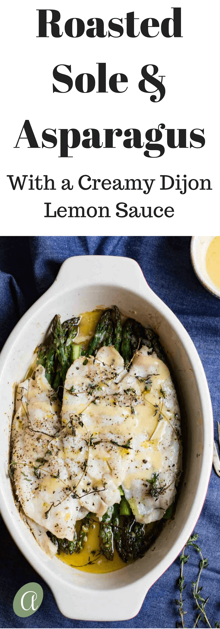 Perfectly roasted lemon thyme sole with crisp-tender asparagus and a creamy lemon dijon sauce. This is a no muss, no fuss, fish dish that you will want to make over and over again. Gluten free, paleo, whole 30