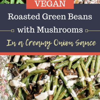 Roasted Green Beans and Mushrooms in a Creamy Onion Sauce