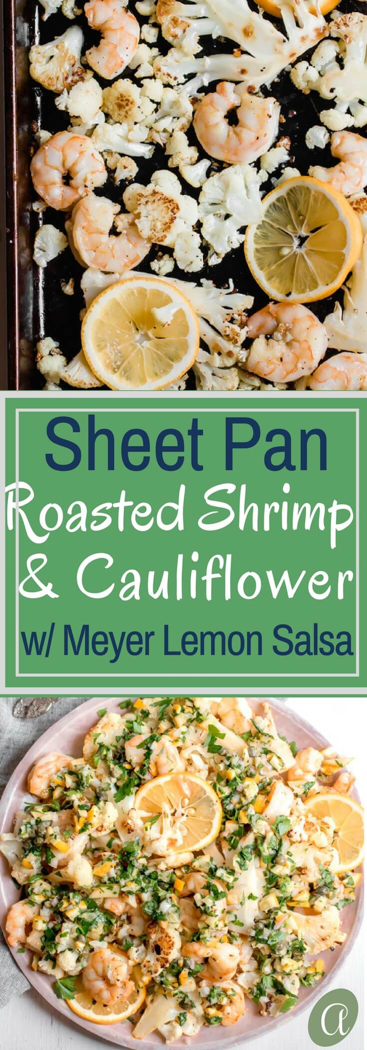 Quick and Easy Sheet Pan Meal! Perfectly roasted shrimp and cauliflower tossed with a bright and tangy Meyer lemon salsa. Dinner is done in 13 minutes! Paleo, gluten-free, keto friendly, Whole30, quick, healthy, and easy.