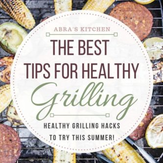 Do you love grilling? Then you will LOVE these simple tips and tricks to make your summer grilling sessions healthier for you and your family!