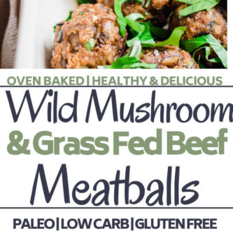 Rich and savory wild mushroom meatballs with fresh herbs and grass-fed ground beef. These meatballs are easily made in the oven and the perfect meal prep protein for delicious lunches and dinners all week long!