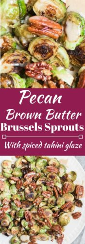 Gorgeous roasted Brussels sprouts tossed with crunchy pecans in a brown butter sauce and drizzled with a spiced maple tahini glaze. Gluten free, Paleo.
